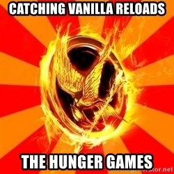 Typical fan of the hunger games - Catching Vanilla Reloads The Hunger Games