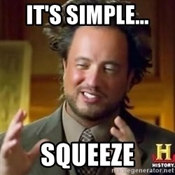 Alien guy discovery historian - It's simple... SQUEEZE