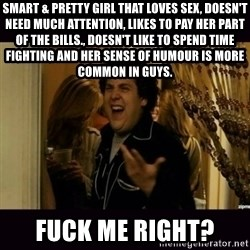 fuck me right jonah hill - Smart & pretty girl that loves sex, doesn't need much attention, likes to pay her part of the bills., doesn't like to spend time fighting and her sense of humour is more common in guys.  FUCK ME RIGHT?