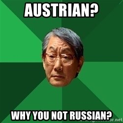 High Expectations Asian Father - austrian? why you not russian?