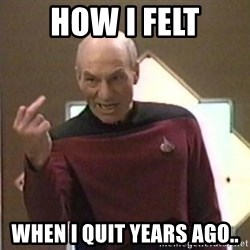 Picard Finger - how i felt when I quit years ago..