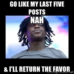 Chief Keef NAH - Go like my last five posts & I'll return the favor