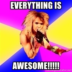 Glam Rocker - Everything is  awesome!!!!!