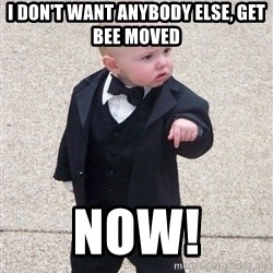 gangster baby - i don't want anybody else, get bee moved Now!