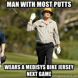 Fuck Golf - Man with most putts wears a medisys bike jersey next game