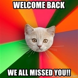 Advice Cat - Welcome Back we all missed you!!