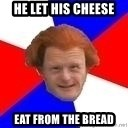 Dutch mongoloid - He let his cheese  Eat from the bread