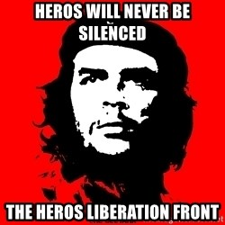 Che Guevara - Heros will never be silenced tHE HEROS LIBERATION FRONT