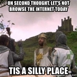 Camelot - On Second Thought, let's not browse the Internet Today Tis A silly place