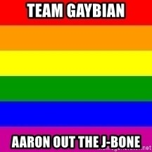 You're Probably Gay - TEAM GAYBIAN AARON OUT THE J-BONE