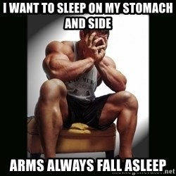 first world gym problems - I want to sleep on my stomach and side arms always fall asleep