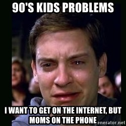 crying peter parker - 90's kids problems I want to get on the internet, but moms on the phone