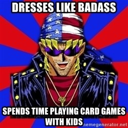 bandit keith - dresses like badass Spends time playing card games with kids