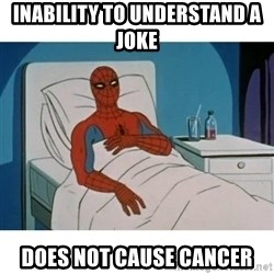 SpiderMan Cancer - Inability to understand a joke does not cause cancer