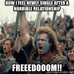 Brave Heart Freedom - how i feel newly single after a horrible relationship Freeedooom!!