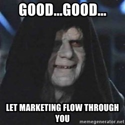 Sith Lord - Good...Good... Let marketing flow through you