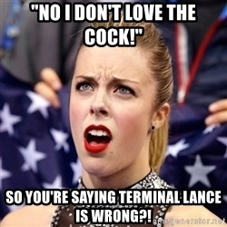 "Ashley Wagner Shocker - ""No I don't love the cock!"" So you're saying Terminal Lance is wrong?!"
