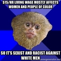 MRA Marmoset - $15/hr living wage mostly affects women and people of color so it's sexist and racist against white men