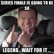 Barney Stinson - Series finale is going to be so Legend...wait for it ...