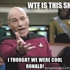 Patrick Stewart WTF -  I thought we were cool Ronald!