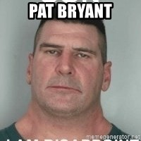 son i am disappoint - Pat Bryant