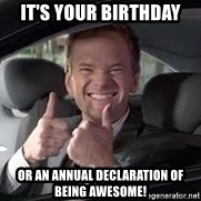 Barney Stinson - It's your birthday Or an annual declaration of being awesome!