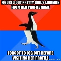 Socially Awesome Awkward Penguin - Figured out pretty girl's linkedin from her profile name forgot to log out before visiting her profile