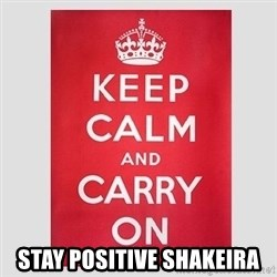 Keep Calm -  STAY POSITIVE SHAKEIRA