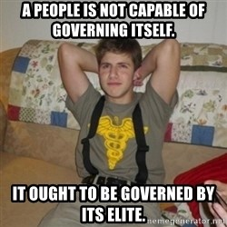 Jake Bell: Stoner - A people is not capable of governing itself. It ought to be governed by its elite.