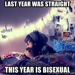 Tumblr Girl - Last year was straight this year is bisexual