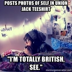 "Tumblr Girl - posts photos of self in union jack teeshirt ""I'm totally British, see."""