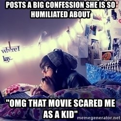 "Tumblr Girl - posts a big confession she is so humiliated about ""OMG THAT MOVIE SCARED ME AS A KID"""