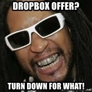 LIL JON - Dropbox offer? TURN DOWN FOR WHAT!