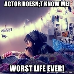 Tumblr Girl - actor doesn;t know me! worst life ever!