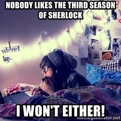 Tumblr Girl - nobody likes the third season of sherlock i won't either!