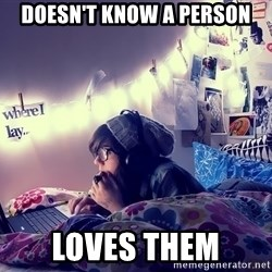Tumblr Girl - doesn't know a person loves them