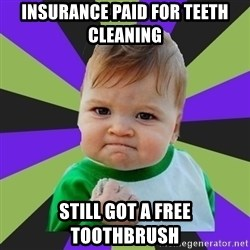 Victory baby meme - Insurance paid for teeth cleaning still got a free toothbrush