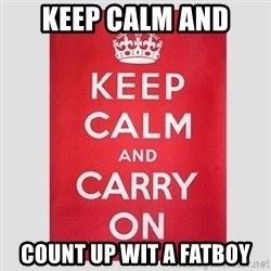 Keep Calm - KEEP CALM AND COUNT UP WIT A FATBOY