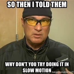 Steven Seagal Mma - so then i told them why don't you try doing it in slow motion