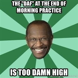 """Herman Cain - The """"DAF"""" at the end of morning practice Is Too damn High"""