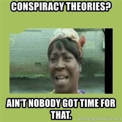 Sugar Brown - Conspiracy theories? Ain't nobody got time for that.