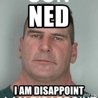 son i am disappoint - Ned I am disappoint
