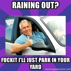 Perfect Driver - RAINING OUT? FUCKIt i'll just park in your yard