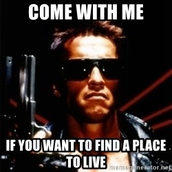 Arnold Schwarzenegger i will be back - Come With Me If you want to find a place to live