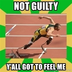 OSCAR PISTORIUS - Not guilty y'all got to feel me