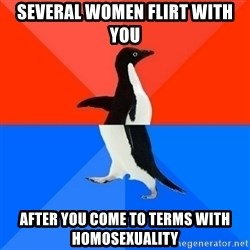 Socially Awesome Awkward Penguin - several women flirt with you after you come to terms with homosexuality