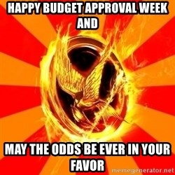Typical fan of the hunger games - happy budget approval week and  May the Odds be ever in your favor
