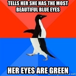 Socially Awesome Awkward Penguin - tells her she has the most beautiful blue eyes her eyes are green