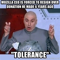 """Dr Evil meme - mozilla ceo is forced to resign over donation he made 6 years ago """"Tolerance"""""""