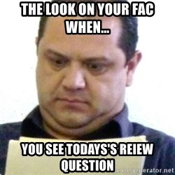 dubious history teacher - The Look on your fac when... You see todays's reiew question